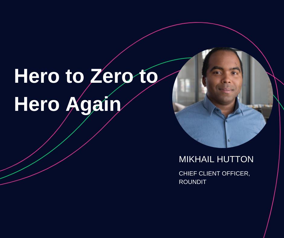 Mikhail Hutton - roundit - Hero to Zero to Hero Again